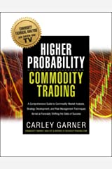 Higher Probability Commodity Trading: A Comprehensive Guide to Commodity Market Analysis, Strategy Development, and Risk Management Techniques Aimed at Favorably Shifting the Odds of Success Kindle Edition
