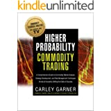Higher Probability Commodity Trading: A Comprehensive Guide to Commodity Market Analysis, Strategy Development, and Risk Mana