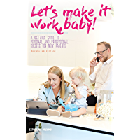 Let's make it work, baby!: A kick-arse guide to personal and professional success for new parents