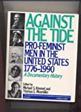 Against the Tide: Pro-Feminist Men in the United States, 1776-1990 a Documentary History