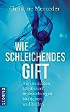 Wie schleichendes Gift: Narzisstischen Missbrauch in Beziehungen überleben und heilen (German Edition)