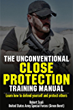 The Unconventional Close Protection Training Manual: Learn how to defend yourself and protect others