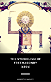 The Symbolism of Freemasonry: Illustrating and Explaining Its Science and Philosophy, Its Legends, Myths, and Symbols (1869)