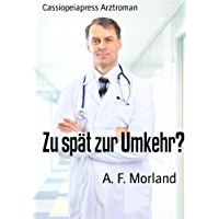 Zu spät zur Umkehr?: Cassiopeiapress Arztroman (German Edition)