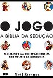O jogo – A Bíblia da sedução: penetrando na sociedade secreta dos mestres da conquista