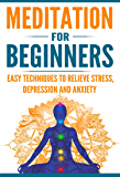 Meditation for Beginners: Easy Techniques to Relieve Stress, Depression and Anxiety and Increase Inner Peace and Motivation for Life