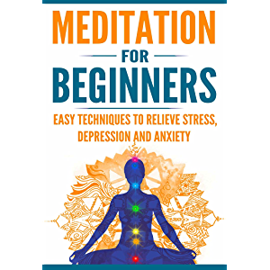 Meditation for Beginners: Easy Techniques to Relieve Stress, Depression and Anxiety and Increase Inner Peace and…