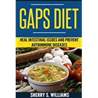 GAPS Diet: Heal Intestinal Issues And Prevent Autoimmune Diseases (Leaky Gut, Gastrointestinal Problems, Gut Health, Reduce Inflammation)