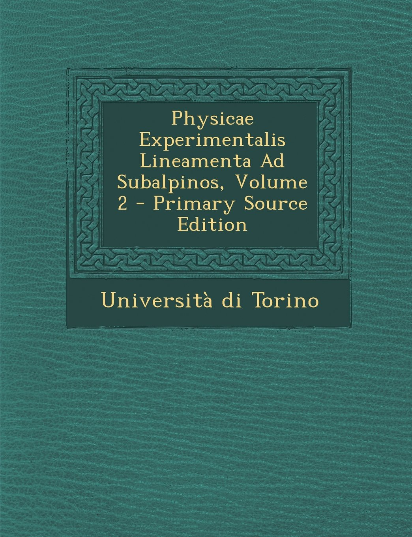 Physicae Experimentalis Lineamenta Ad Subalpinos, Volume 2 - Primary Source Edition (Latin Edition) pdf epub