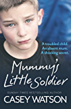 Mummy's Little Soldier: A troubled child. An absent mum. A shocking secret.