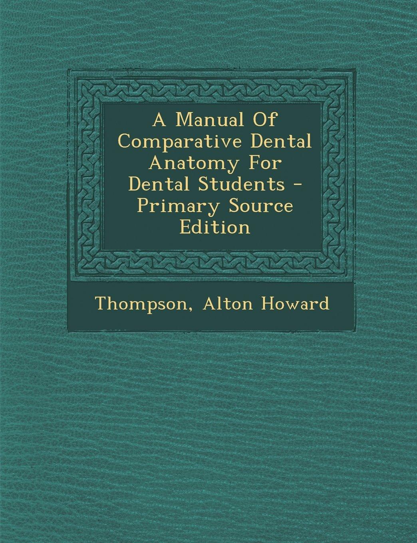 A Manual Of Comparative Dental Anatomy For Dental Students: Thompson Alton  Howard: 9781293078914: Amazon.com: Books