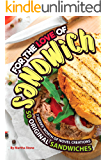 For the Love of Sandwiches: 7 Weeks' Worth of Novel Creations - 50 Original Sandwiches