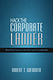 Hack the Corporate Ladder: Move Your Career to the Next Level of Leadership