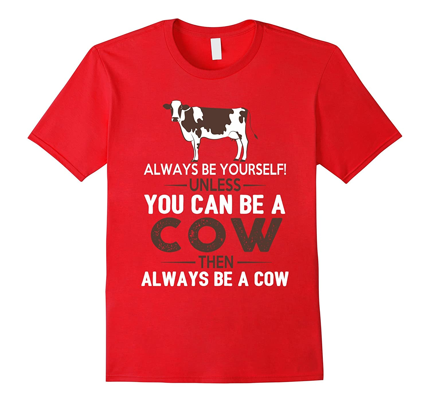 Always Be Yourself Unless You Can Be A Cow Funny T-Shirt-PL