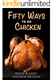 Fifty Ways to Do Chicken: Quick & Easy Chicken Recipes (English Edition)