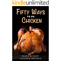 Fifty Ways to Do Chicken: Quick & Easy Chicken Recipes