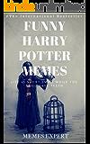 FUNNY HARRY POTTER MEMES: Ultimate Harry Potter Meme Collection & Jokes Book 2017 - BONUS BOOKS: Pikachu Books, Cat Memes, Funny Jokes, Memes Free, Memes ... Kids, Memes Xl, Dank Memes (English Edition)