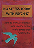 NO STRESS TODAY WITH PSYCH-K®: How to transform stress into vitality, peace and a stress-free fulfilling life (English Edition)