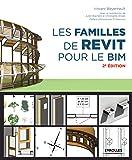 Les familles de Revit pour le BIM: Préface d'Emmanuel Di Giacomo