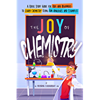 The Joy of Chemistry: A Quick Study Guide for Kids and Beginners to Learn Chemistry Using Fun Analogies and Examples…