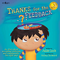 Thanks for the Feedback... I Think: My story about accepting criticism and compliments... the right way! (BEST ME I Can Be! Book 6)