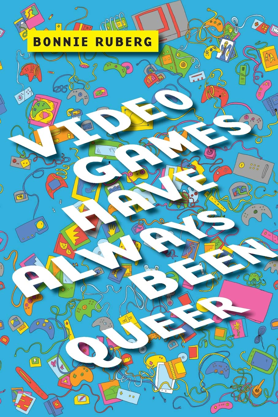 Video Games Have Always Been Queer (Postmillennial Pop) by NYU Press