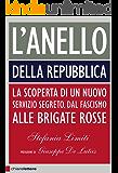 L'Anello della Repubblica: La scoperta di un nuovo servizio segreto. Dal fascismo alle Brigate rosse