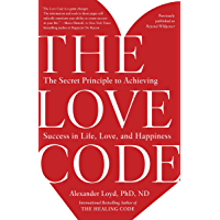The Love Code: The Secret Principle to Achieving Success in Life, Love, and Happiness (English Edition)