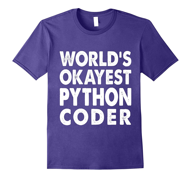 Okayest Python Coder Shirt Tshirt Gift Tee Coding-ANZ
