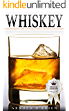 WHISKEY: The Ultimate Beginner's Guide To Its History, Production, Classifications And Consumption (Plus 10+ Cocktail Recipes!) (Mixology and Bartending Enthusiasts Book 2)