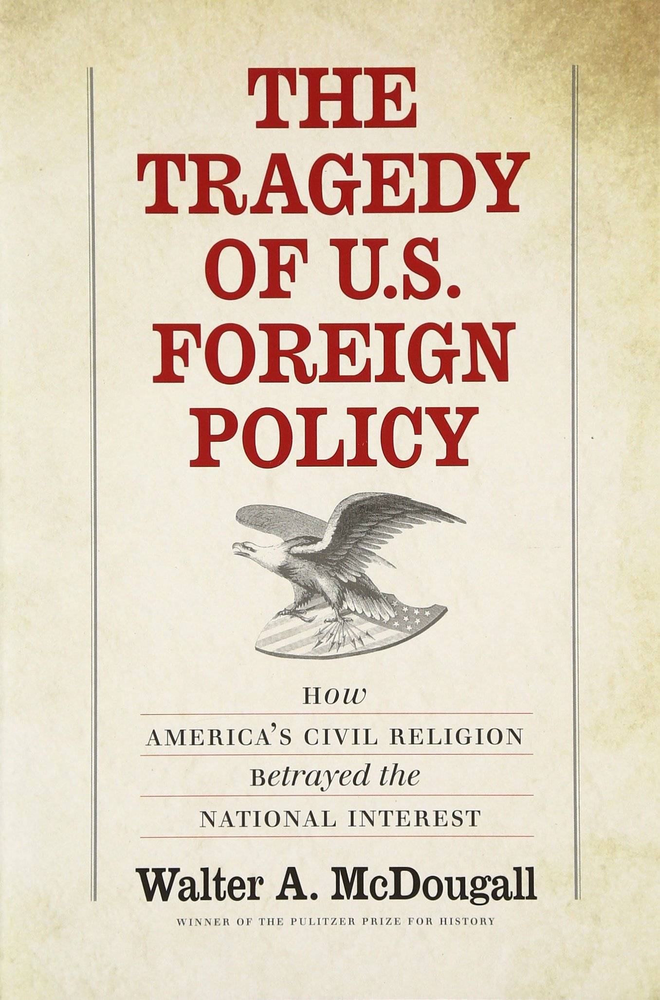Read Online The Tragedy of U.S. Foreign Policy: How America's Civil Religion Betrayed the National Interest ebook