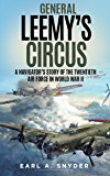 General Leemy's Circus (Illustrated): A Navigator's Story Of The Twentieth Air Force In World War II