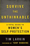Survive the Unthinkable: A Total Guide to Women's Self-Protection