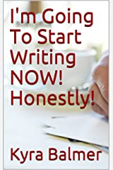 I'm Going To Start Writing NOW! Honestly! Kindle Edition