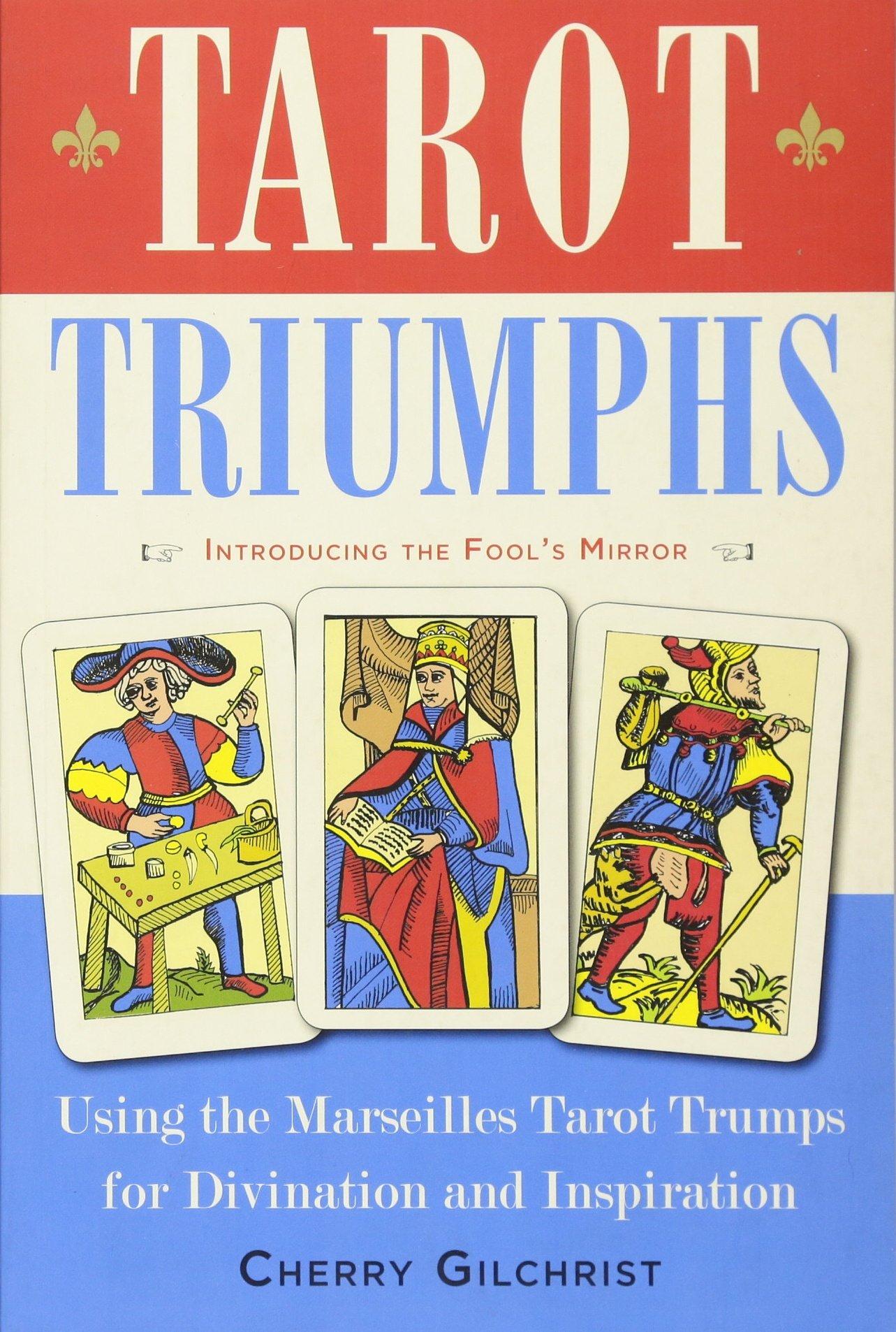 Tarot triumphs using the marseilles tarot trumps for divination and tarot triumphs using the marseilles tarot trumps for divination and inspiration cherry gilchrist 9781578636044 amazon books fandeluxe Gallery