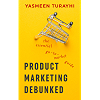 Product Marketing Debunked: The  Essential Go-To-Market Guide (English Edition)