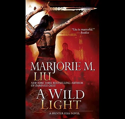 A Wild Light A Hunter Kiss Novel Book 3 Kindle Edition By Liu Marjorie M Mystery Thriller Suspense Kindle Ebooks Amazon Com