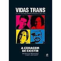 Vidas Trans: a Coragem de Existir