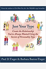 Just Your Type: Create the Relationship You've Always Wanted Using the Secrets of Personality Type Kindle Edition