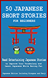 50 Japanese Short Stories for Beginners Read Entertaining Japanese Stories to Improve your Vocabulary and Learn Japanese While Having Fun: Japanese Edition Including Hiragana and Kanji