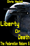Liberty or Death (The Federation Reborn Book 6)