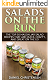 Salads on the Run: The Top 50 Mason Jar Salad Recipes That Are Quick, Crafty, and Great on the Go