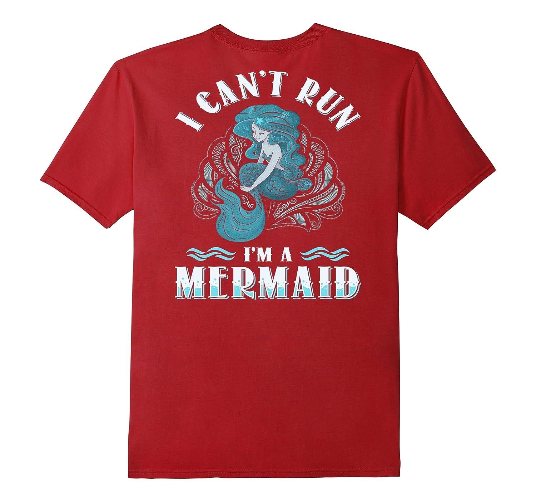 I Can't Run I'm A Mermaid BACK DESIGN T-shirt