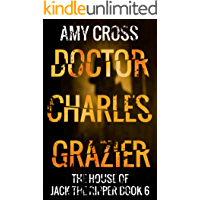 Doctor Charles Grazier (The House of Jack the Ripper Book 6)