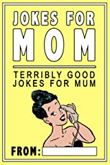 Jokes For Mom: Terribly Good jokes for mom | Great Mom gifts, Mom Birthday Gifts Kindle Edition