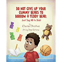Do Not Give Up Your Gummy Bears To Borrow A Teddy Bear: Just Say NO to Debt