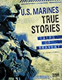 U.S. Marines True Stories: Tales of Bravery (Courage Under Fire)