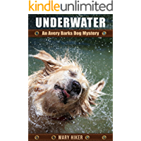 Underwater: An Avery Barks Dog Mystery (Avery Barks Cozy Dog Mysteries Book 4)