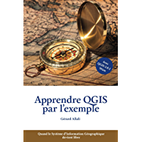 Apprendre QGIS par l'exemple: Quand le Système d'Information Géographique devient libre (French Edition)