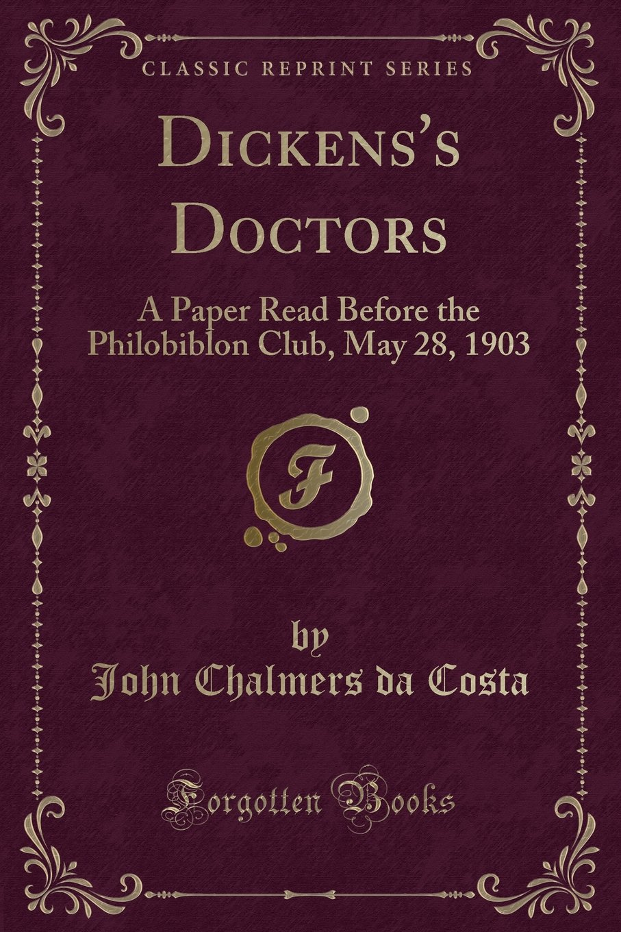 Dickens's Doctors: A Paper Read Before the Philobiblon Club, May 28, 1903 (Classic Reprint) pdf